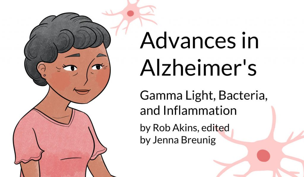 advances in Alzheimer's, gamma light, bacteria, and inflammation, by Rob Akins, edited by Jenna Breunig